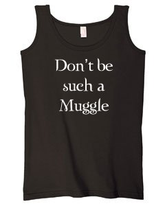 Don't be such a Muggle - Womens Tank Top