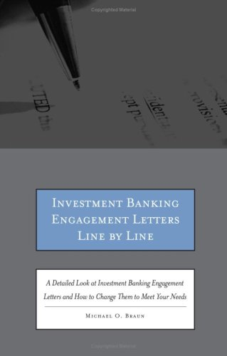 Investment Banking Engagement Letters Line by Line: A Detailed Look at Investment Banking Engagement Letters and How to Change Them to Meet Your Needs