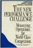 New Performance Challenge: Measuring Operations for World-Class Competition (Irwin/Apics Series in Production Management) (1556233019) by Dixon, J. Robb