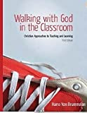 img - for Walking with God in the Classroom: Christian Approaches to Teaching and Learning book / textbook / text book