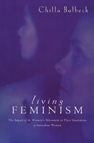 Living Feminism: The Impact of the Women's Movement on Three Generations of Australian Women (Reshaping Australian Institutions)