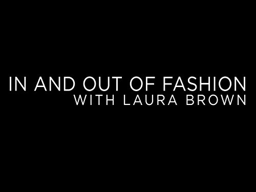 In and Out of Fashion with Laura Brown