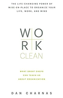 Book Cover: Work Clean: The life-changing power of mise-en-place to organize your life, work, and mind