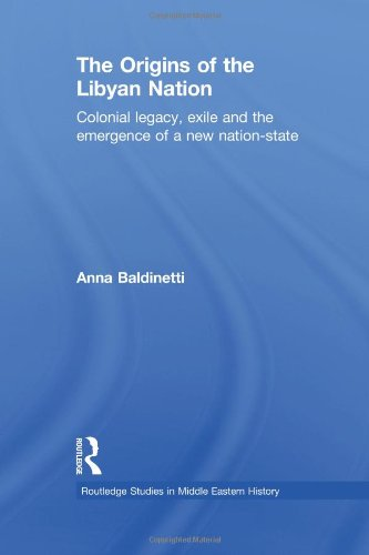 The Origins of the Libyan Nation: Colonial Legacy, Exile and the Emergence of a New Nation-State (Routledge Studies in Middle Eastern History)