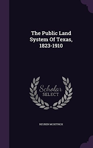 The Public Land System Of Texas, 1823-1910