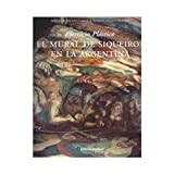 img - for El mural de Siqueiros en la Argentina/ The Mural of Siqueiros in Argentina (Spanish Edition) book / textbook / text book