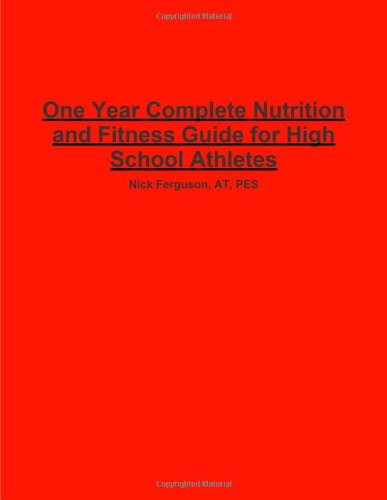 One Year Complete Nutrition And Fitness Guide For High School Athletes