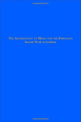 The Archaeology of Midas and the Phrygians: Recent Work At Gordion