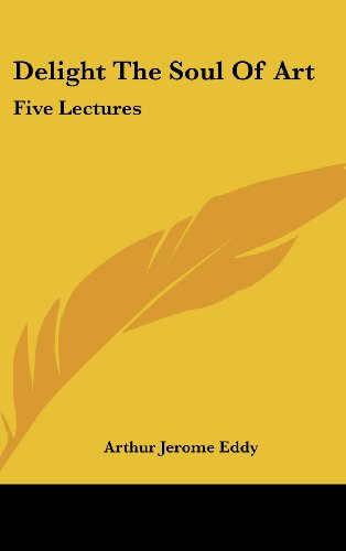 Delight the Soul of Art: Five Lectures