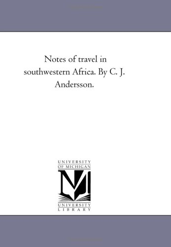 Notes of Travel in South-Western Africa. by C. J. andersson.