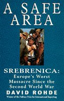A Safe Area: Srebrenica: Europe's Worst Massacre Since the Holocaust
