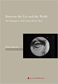 Between The Eye And The World (Repenser Le Cinema / Rethinking Cinema)