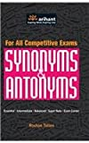 Synonyms  and Antonyms' has been primarily designed for students appearing for  competitive and entrance exams as well as can be used by its readers to support  their learning process, expand their word power and improve their verbal s...