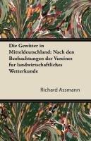 Die Gewitter in Mitteldeutschland: Nach Den Beobachtungen Der Vereines Fur Landwirtschaftliches Wetterkunde