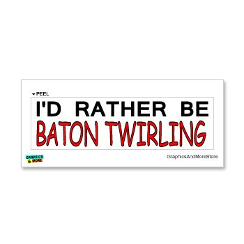 I'd Rather Be Baton Twirling - Window Bumper Laptop Sticker