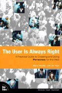 User Is Always Right A Practical Guide to Creating & Using Personas for the Web [PB,2006]