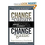 img - for Change the Culture, Change the Game: The Breakthrough Strategy for Energizing Your Organization and Creating Accountability for Results [Bargain Price] 1st (first) edition book / textbook / text book