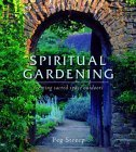 Spiritual Gardening: Creating Sacred Space Outdoors