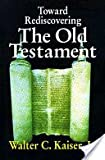 Toward Rediscovering the Old Testament (0310371201) by Kaiser, Walter C.