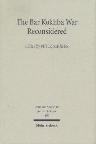 Bar Kokhba War Reconsidered: New Perspectives on the Second Jewish Revolt Against Rome (Texts and Studies in Ancient Judaism, 100)