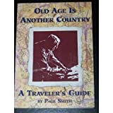 Old Age Is Another Country: A Traveler's Guide (0895947765) by Smith, Page
