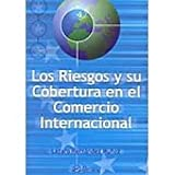 img - for Los Riesgos Y Su Cobertura En El Comercio Internacional. Precio En Dolares book / textbook / text book