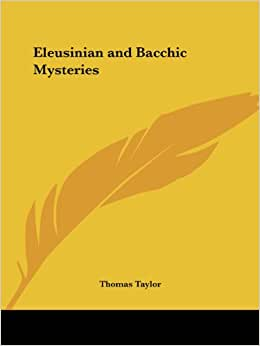 the eleusinian and bacchic mysteries a dissertation by thomas taylor Bacchic mysteries a dissertation by thomas taylor meaning of the eleusinian and bacchic mysteries is of the eleusinian mysteries.