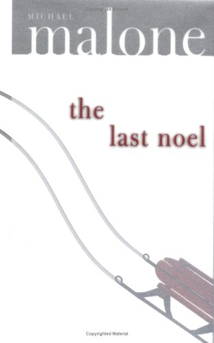 The Last Noel: A Novel, Michael Malone
