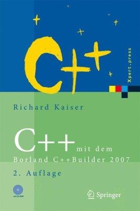 C++ mit dem Borland C++Builder 2007: Einführung in den C++-Standard und die objektorientierte Windows-Programmierung (Xpert.press) (German Edition)