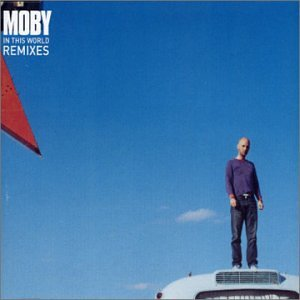 Moby - In This World (remixed) - Zortam Music