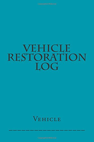 Vehicle Restoration Log: Teal Cover (S M Car Journals)