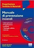 Manuale di prevenzione incendi. Adempimenti. Progettazione. Criteri di sicurezza. Tipologie edilizie. Attivit�. Con CD-ROM