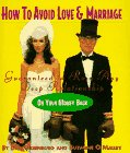 img - for How to Avoid Love and Marriage: Guaranteed to Ruin Any Deep Relationship or Your Money Back (Running Press Miniature Editions) book / textbook / text book