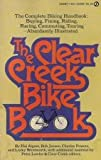 img - for The Clear Creek Bike Book: The Complete Biking Handbook book / textbook / text book