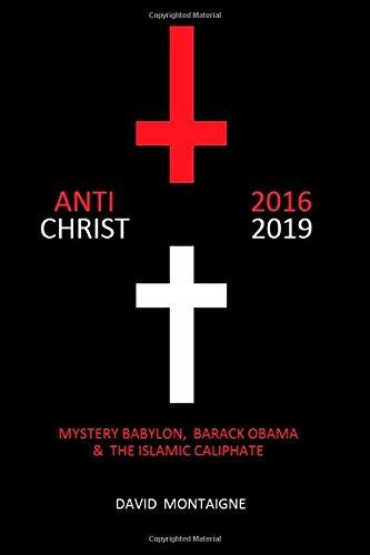 Antichrist 2016-2019: Mystery Babylon, Barack Obama & the Islamic Caliphate