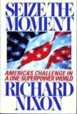 Seize the Moment: America's Challenge in a One-Superpower World, RICHARD NIXON