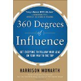 img - for 360 Degrees of Influence: Get Everyone to Follow Your Lead on Your Way to the Top [HARDCOVER] [2011] [By Harrison Monarth] book / textbook / text book