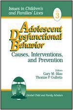 Adolescent Dysfunctional Behavior: Causes, Interventions, and Prevention: 3 (Issues in Children's and Families' Lives)