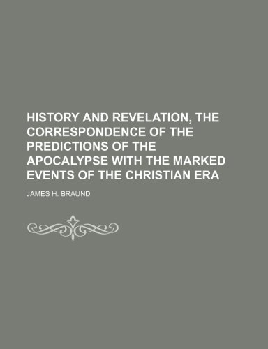 History and revelation, the correspondence of the predictions of the Apocalypse with the marked events of the Christian era