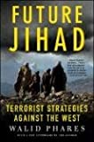 Future Jihad: Terrorist Strategies against the West (1403975116) by Walid Phares