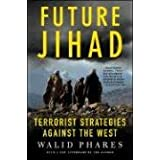"Future Jihad: Terrorist Strategies Against America: Terrorist Strategies Against the Westvon ""Walid Phares"""