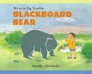 We're in Big Trouble, Blackboard Bear