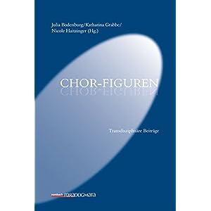 Chor-Figuren: Transdisziplinäre Beiträge (Paradeigmata)