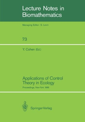 Applications of Control Theory in Ecology: Proceedings of the Symposium on Optimal Control Theory held at the State Univ