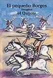El Pequeno Borges Imagina El Quijote / Young Borges Imagines the Quixote (El Pequeno Borges / Young Borges) (Spanish Edition)