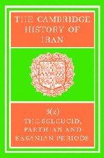 The Cambridge History of Iran, Volume 3, Part 2: The Seleucid, Parthian and Sasanid Periods