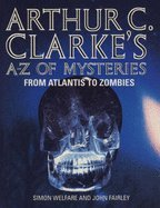 Arthur C Clarke's A-Z of Mysteries: From Atlantis to Zombies