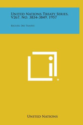 United Nations Treaty Series, V267, No. 3834-3849, 1957: Recueil Des Traites