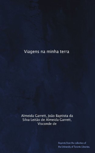 Viagens na minha terra (Portuguese Edition) by João Baptista da Silva Leitão de Almeida Garrett, Visconde de, . Almeida Garrett