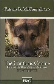 The Cautious Canine: How to Help Dogs Conquer Their Fears by Patricia B. McConnell